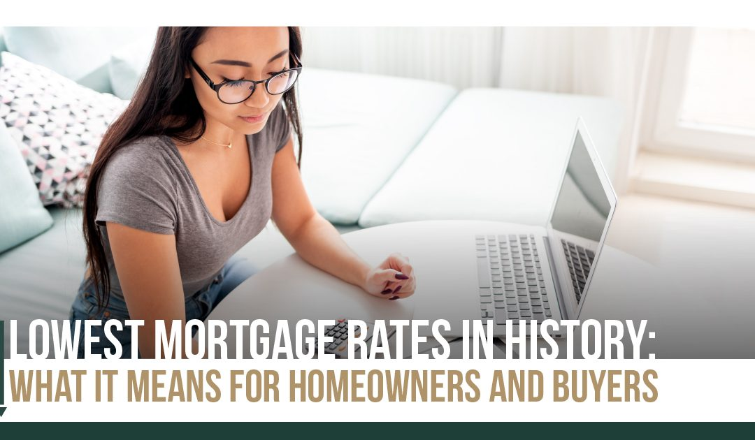Lowest Rates in History: What it Means for Homeowners and Buyers