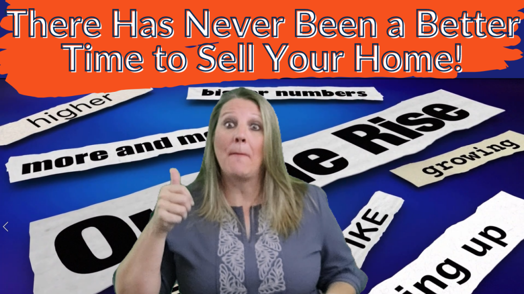 There Has Never Been a Better Time to Sell Your Home!